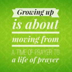 beautiful-church-quote-growing-up-is-about-moving-from-a-time-of-prayer-to-a-life-of-prayer