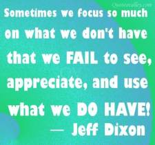 sometimes-we-focus-so-much-on-what-we-dont-have-that-we-fail-to-see
