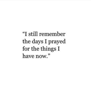 i-still-remember-the-days-i-prayed-for-the-things-i-have-now